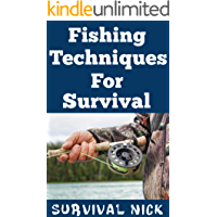 Fishing Techniques For Survival: The Most Effective Techniques To Catch Fish In A Survival Situation Without Traditional Fishing Equipment