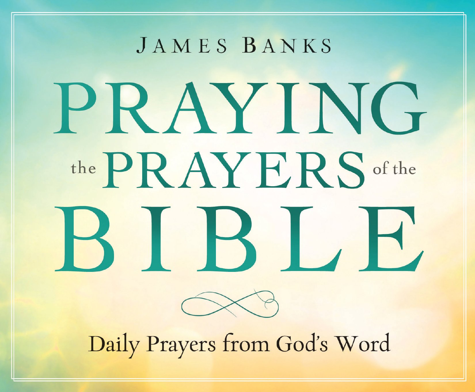 Praying the Prayers of the Bible Perpetual Calendar: Daily