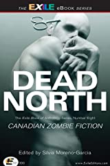 Dead North: Canadian Zombie Fiction: The Exile Book of Anthology Series, Number Eight Kindle Edition