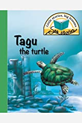 Tagu the turtle: Little stories, big lessons (Sea Stories) Paperback