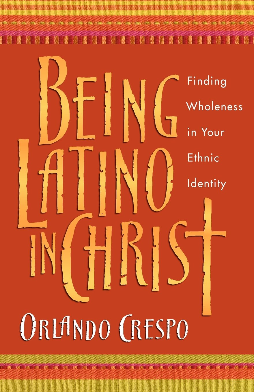 Read Online Being Latino in Christ: Finding Wholeness in Your Ethnic Identity pdf epub