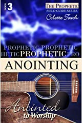 Prophetic Anointing: Anointed to Worship (The Prophet's Field Guide Series) (Volume 3) Paperback