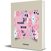 THANKS MOM: Gift for Mothers ,cream cover with pink flowers ,simple and elegant notebook,(6 x9in)160 pages, soft cover ,February 15, 2020. (English Edition)