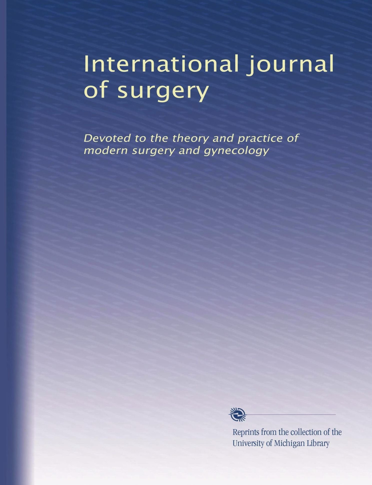 Download International journal of surgery: Devoted to the theory and practice of modern surgery and gynecology (Volume 8) pdf