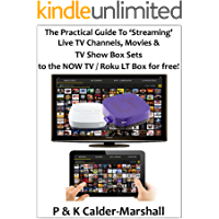 The Practical Guide to 'Streaming' Live TV Channels, Movies & TV Show Box Sets to a NOW TV / Roku LT Box for free!