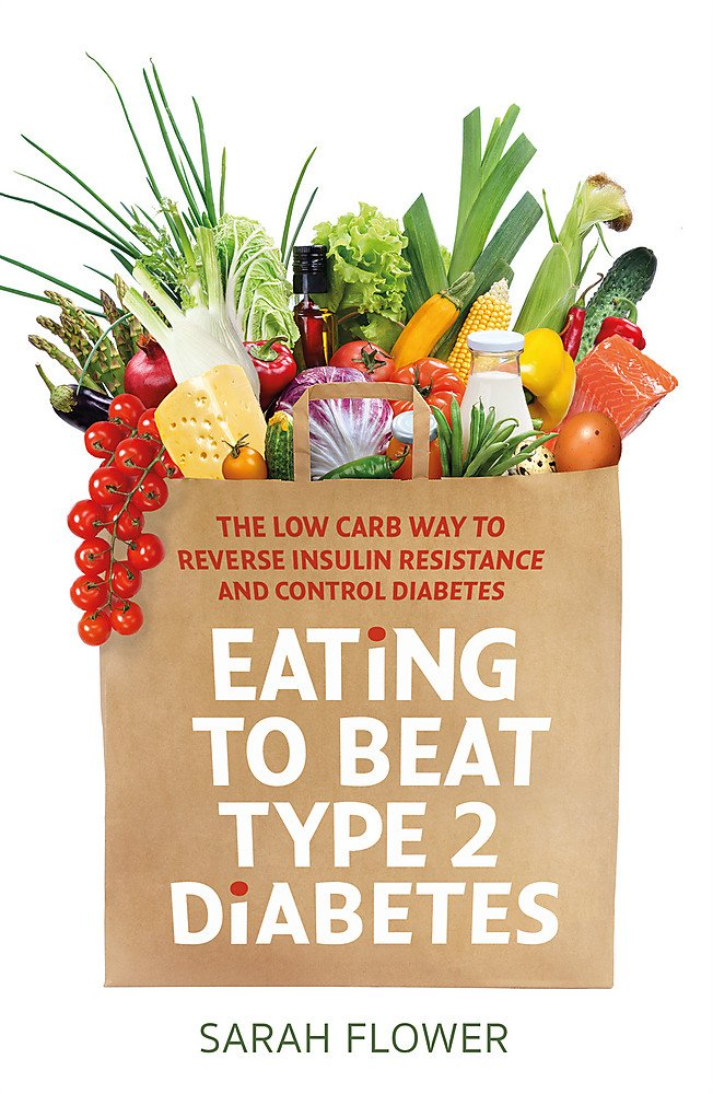 Eating To Beat Type 2 Diabetes The Low Carb Way To Reverse