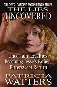 The Lies Uncovered Trilogy: Books 4, 5 and 6 of the Dancing Moon Ranch Series (Dancing Moon Ranch Bundle Series Book 2)