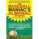 The Baseball Maniac's Almanac: The Absolutely, Positively, and Without Question Greatest Book of Facts, Figures, and Astonish