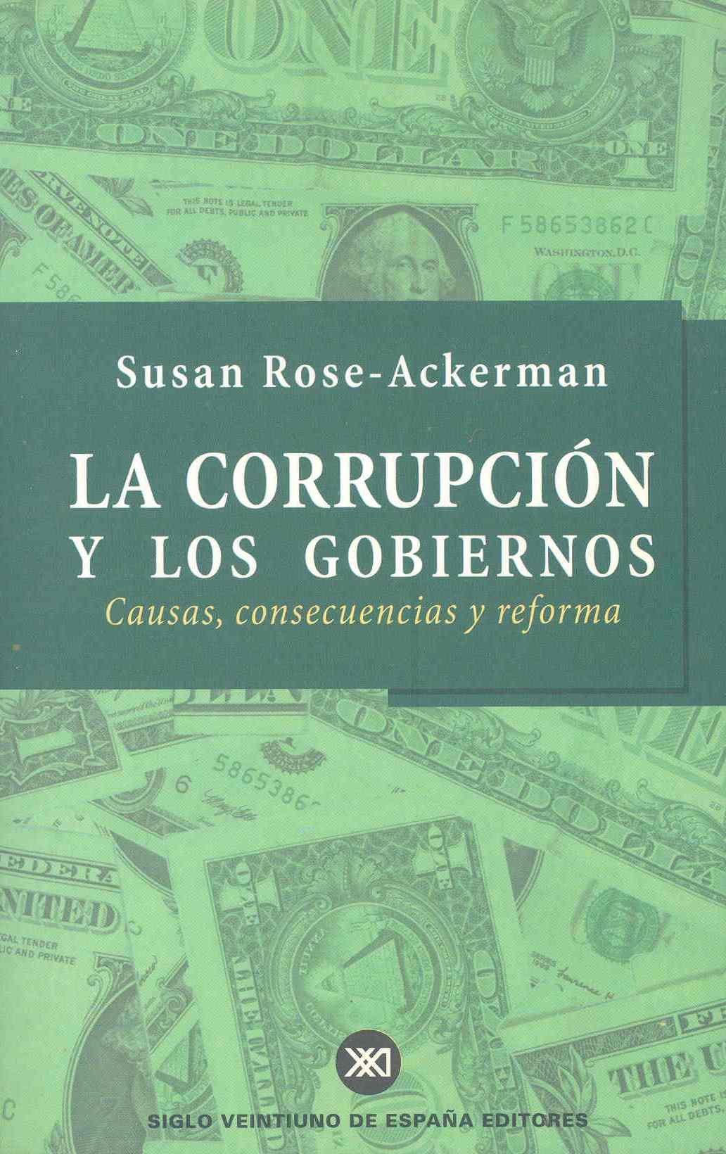 La corrupción y los gobiernos: Causas, consecuencias y reforma: Amazon.es: Rose-Ackerman, Susan, Barco, Juan José, Alins, Sonia, Colodrón Gómez, Alfonso: Libros