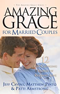 Amazing Grace for Married Couples: 12 Life-Changing Stories of Renewed Love (The Amazing Grace Series Book 6)
