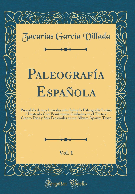 Paleografía Española, Vol. 1: Precedida de una Introducción Sobre ...