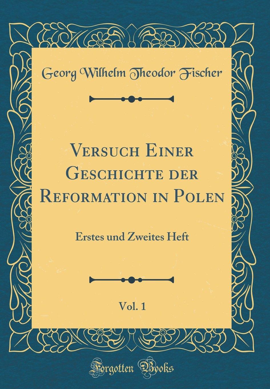 Read Online Versuch Einer Geschichte der Reformation in Polen, Vol. 1: Erstes und Zweites Heft (Classic Reprint) (German Edition) pdf epub
