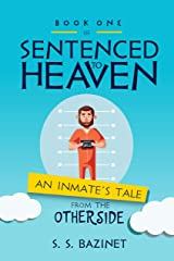 An Inmate's Tale from the Other Side (SENTENCED TO HEAVEN Book 1) Kindle Edition