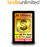 App Trillionaires: How To Become An App Developer: Enjoy Life, Make Money, and Live Your Dreams!