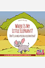 Where Is My Little Elephant? - Dov'è la mia piccola elefantina?: Bilingual English Italian Picture Book for Children Ages 3-5 (Where Is...? - Dov'è...? 3) Kindle Edition