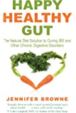 Happy Healthy Gut: The Plant-Based Diet Solution to Curing IBS and Other Chronic Digestive Disorders
