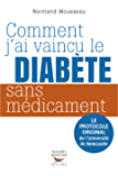 Comment j'ai vaincu le diabète sans médicament: Le protocole original de l'Université de Newcastle