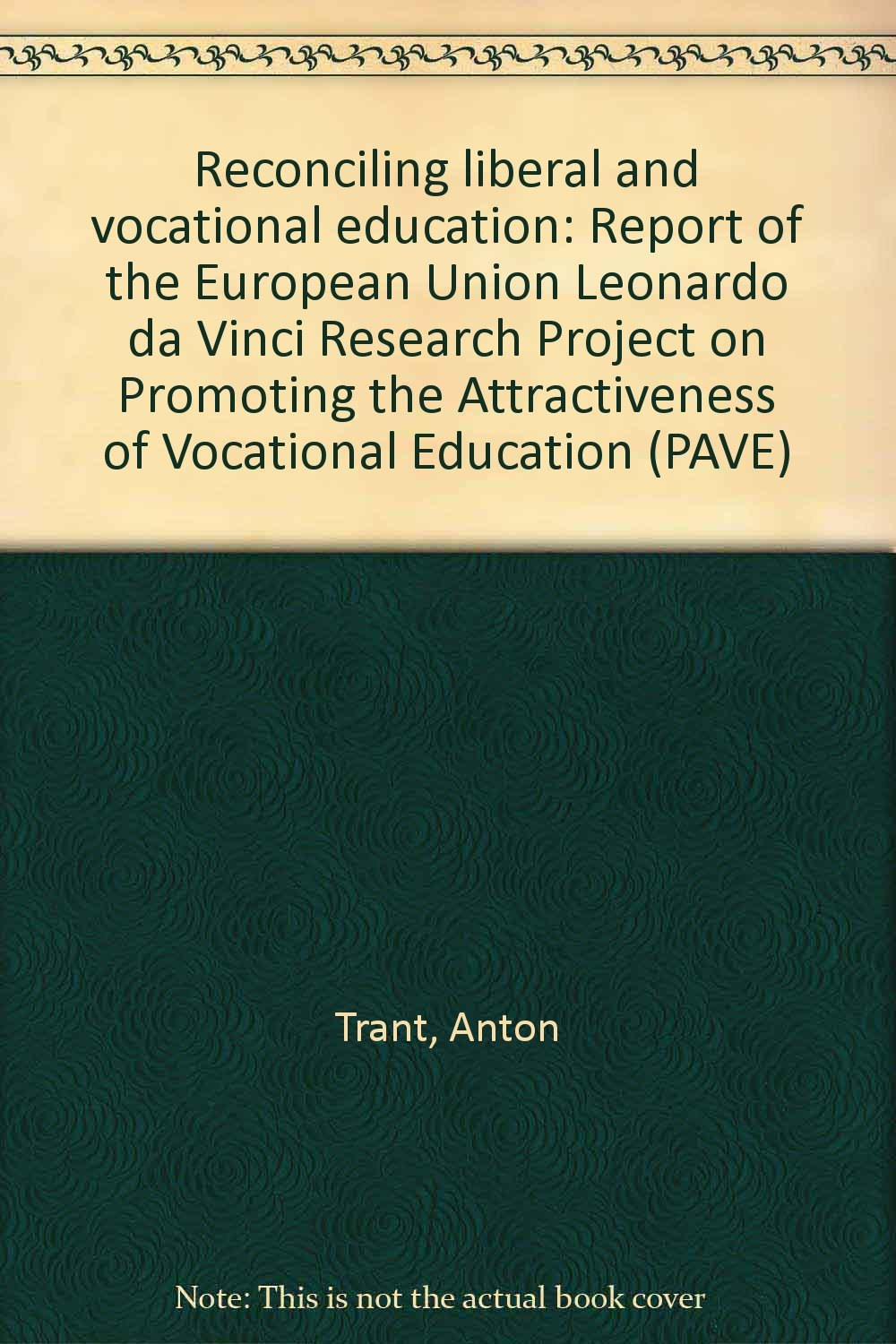 reconciling liberal and vocational education report of the european union leonardo da vinci research project on promoting the attractiveness of vocational education pave