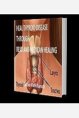 Heal Thyroid Disease Through Reiki and Mexican Healing: Thyroid Disease Healing Kindle Edition