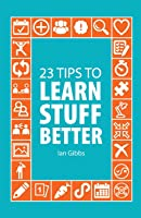 23 Tips To Learn Stuff