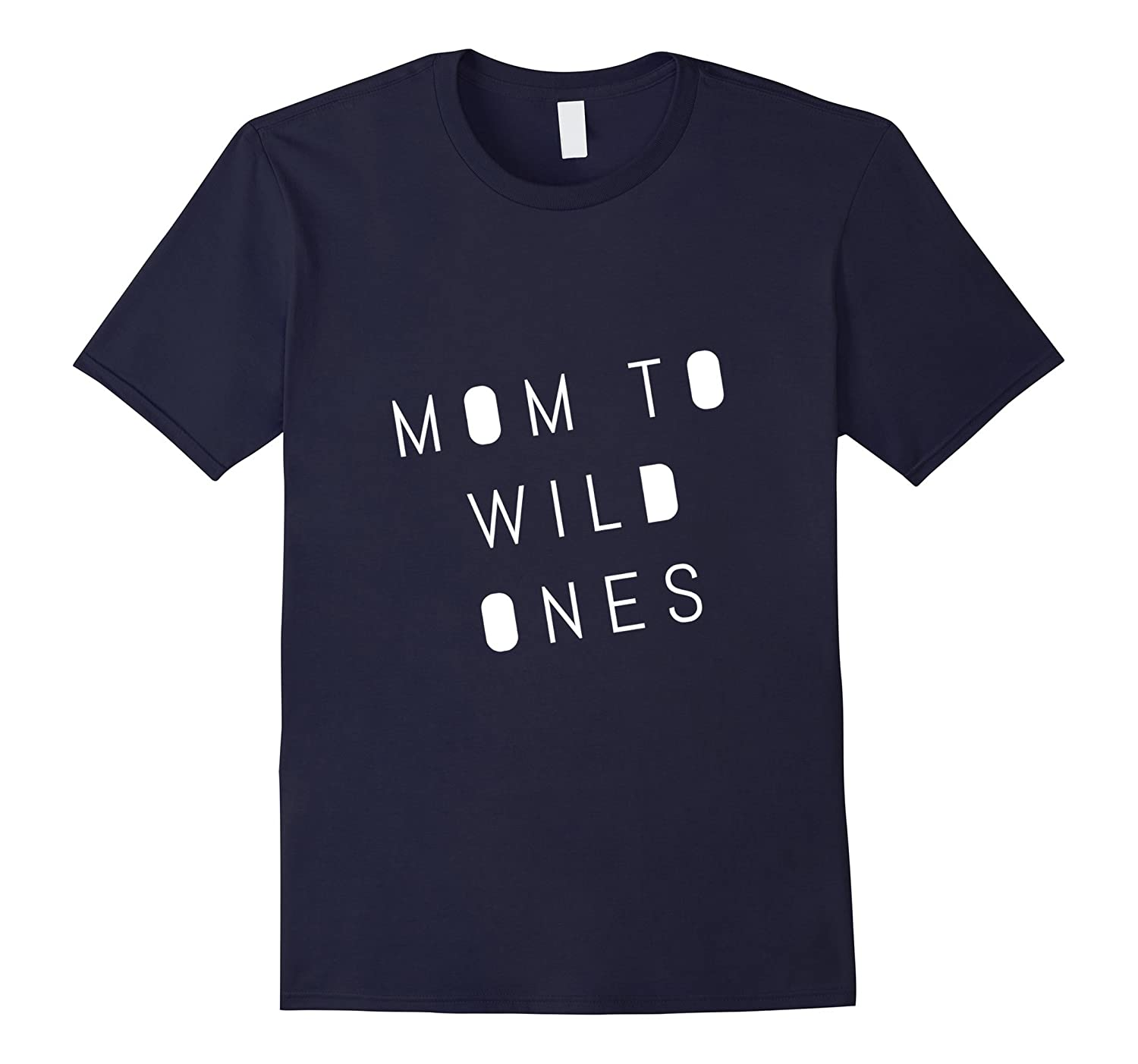 Mom to Wild Ones T-Shirt for Mothers with Crazy Children-TD