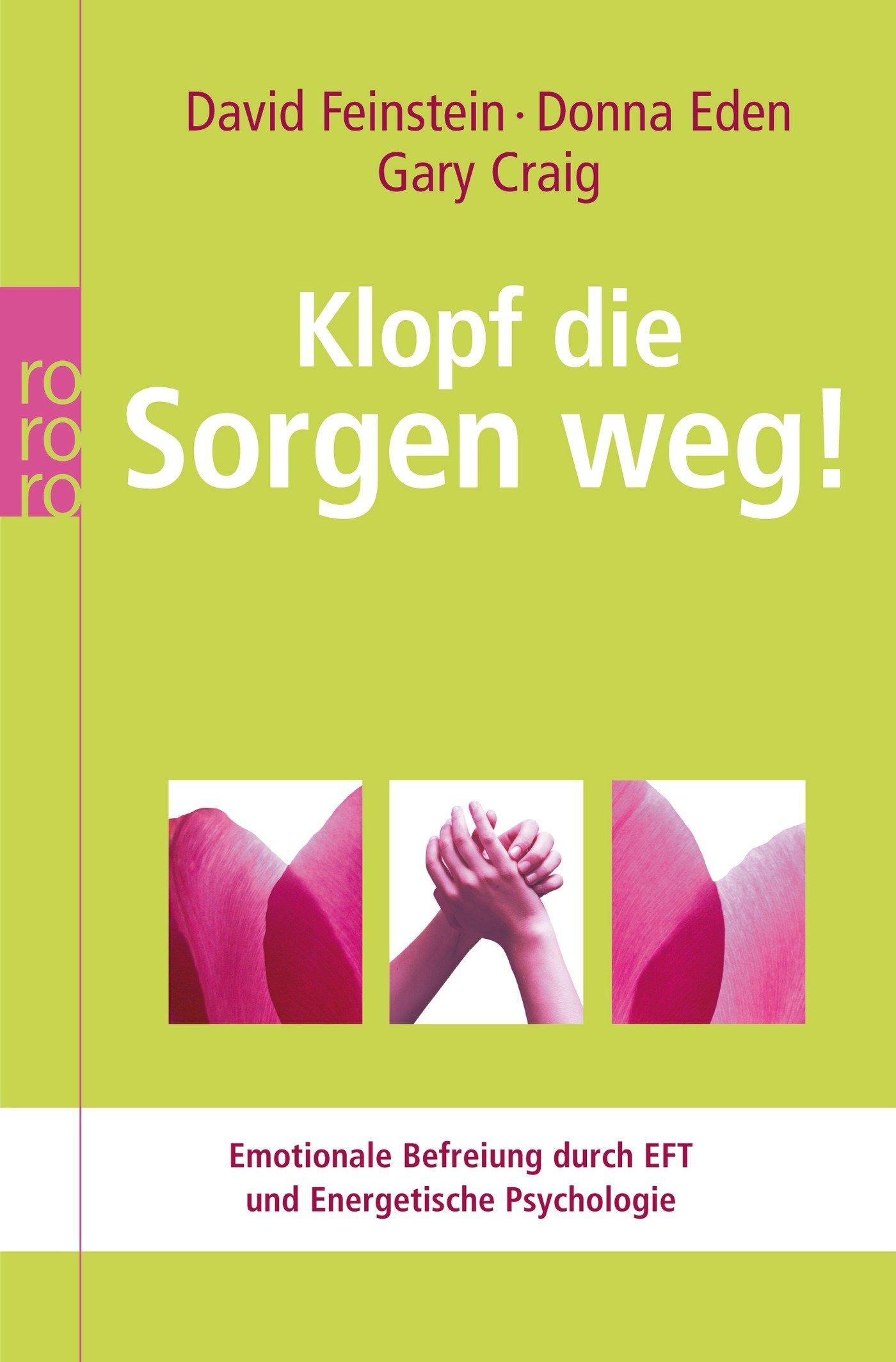 Klopf die Sorgen weg!: Emotionale Befreiung durch EFT und Energetische Psychologie (Energetische Psychologie praktisch)