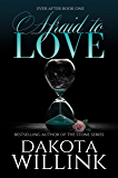Afraid to Love (Ever After Book 1)