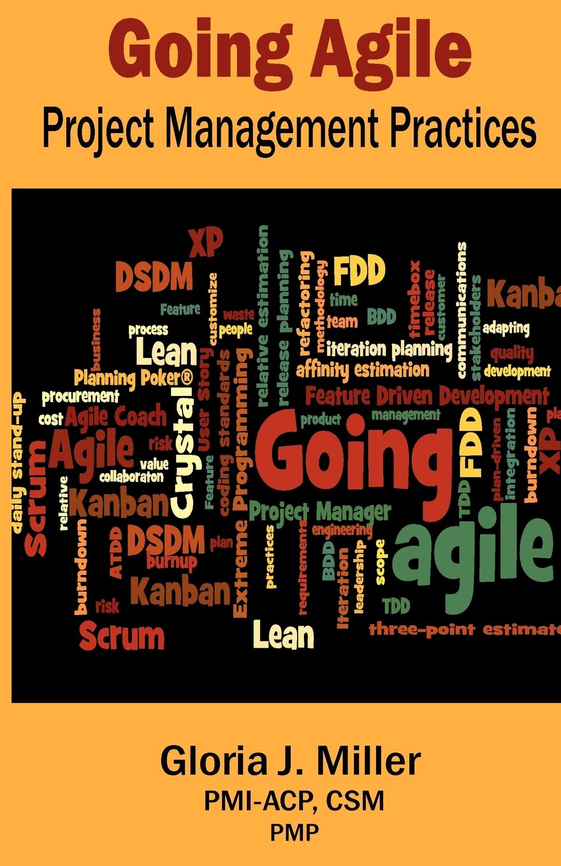 Going Agile Project Management Practices Gloria J Miller
