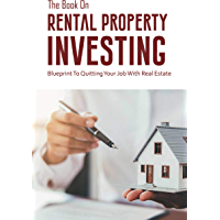 The Book On Rental Property Investing: Blueprint To Quitting Your Job With Real Estate: Real Estate Investing Quickstart…