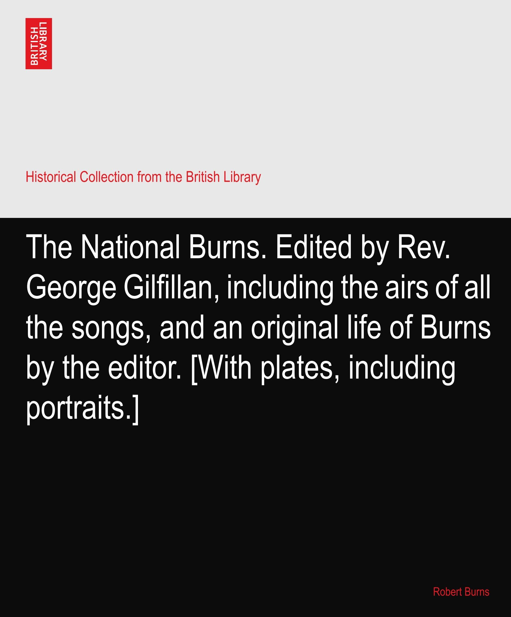 Download The National Burns. Edited by Rev. George Gilfillan, including the airs of all the songs, and an original life of Burns by the editor. [With plates, including portraits.] ebook
