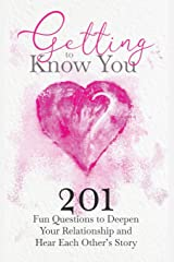 Getting to Know You: 201 Fun Questions to Deepen Your Relationship and Hear Each Other's Story (The Hear Your Story Series of Books) Paperback