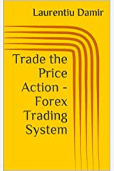 Trade the Price Action - Forex Trading System Kindle Edition