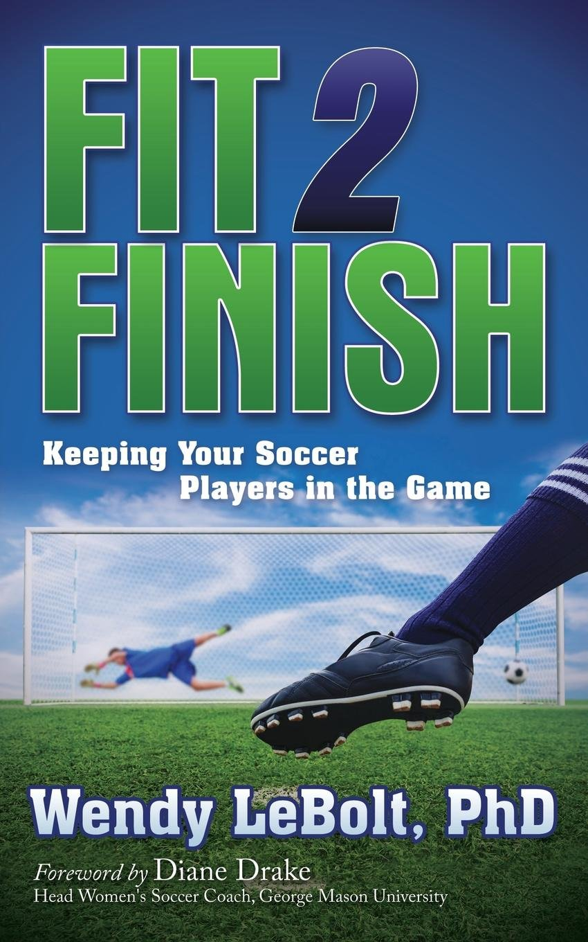 Download Fit 2 Finish: Keeping Your Soccer Players in the Game PDF