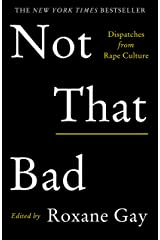 Not That Bad: Dispatches from Rape Culture Kindle Edition
