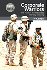 Corporate Warriors: The Rise of the Privatized Military Industry (Cornell Studies in Security Affairs) Kindle Edition