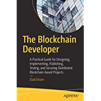 The Blockchain Developer: A Practical Guide for Designing, Implementing, Publishing, Testing, and Securing Distributed…