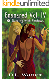 Ensnared Volume IV: Dancing with Shadows