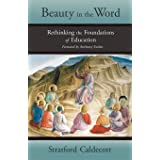 Beauty in the Word: Rethinking the Foundations of Education