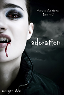 Adoration Livre 2 Memoires Dun Vampire French Edition