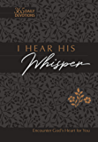 I Hear His Whisper: Encounter God's Heart for You (365 Daily Devotions) (The Passion Translation)