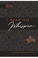 I Hear His Whisper: Encounter God's Heart for You (365 Daily Devotions) (The Passion Translation) Kindle Edition