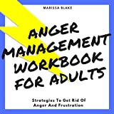 Anger Management Workbook for Adults: Strategies to Get Rid of Anger and Frustration
