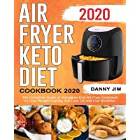 Air Fryer Keto Diet Cookbook 2020: Lose Weight Fast, Save Time & Money, and Have...
