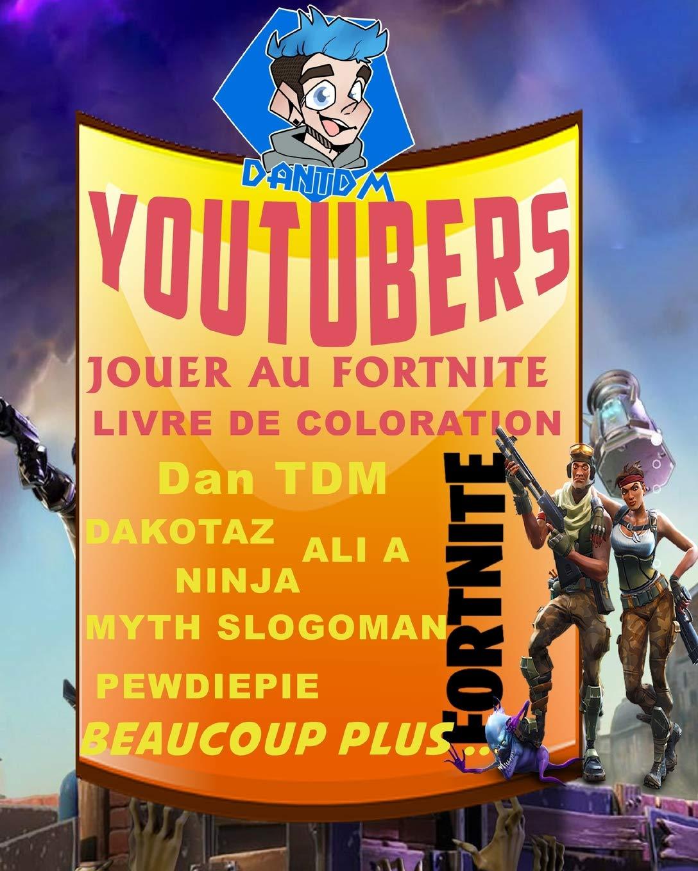 Youtubers Jouer Au Fortnite Livre De Coloration Dan Tdm Dakotaz