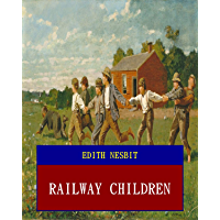Railway Children (Unabridged) (ANNOTATED) (Great Classic Work Selected) (English Edition)