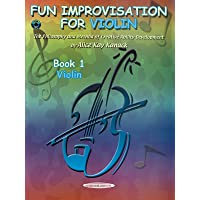 Fun Improvisation For Violin: The Philosophy and Method of Creative Ability Development