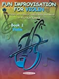Fun Improvisation for Violin, Book 1: The Philosophy and Method of Creative Ability Development
