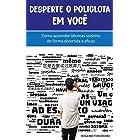 Desperte o Poliglota em Você: Como aprender idiomas sozinho de forma divertida e eficaz