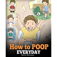 How to Poop Everyday: A Book for Children Who Are Scared to Poop. A Cute Story on How to Make Potty Training Fun and Easy.