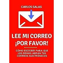 Lee mi correo, ¡por favor!: cómo escribir para que abran y lean tus correos electrónicos (Spanish Edition) Jan 3, 2019